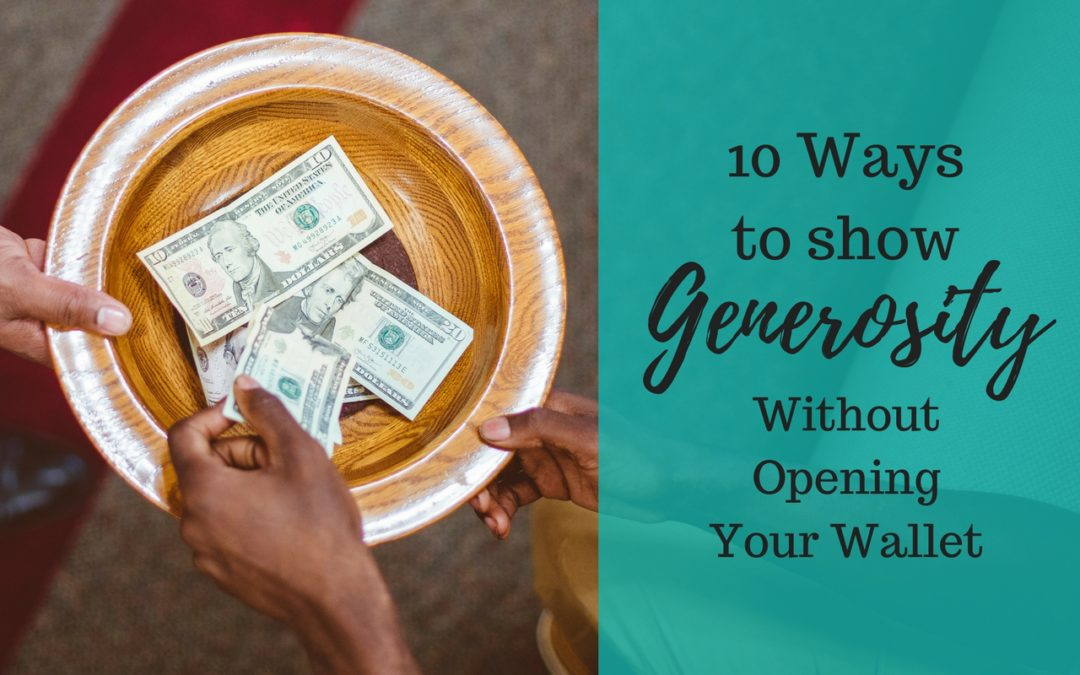 10 Ways to Show Generosity Without Opening Your Wallet