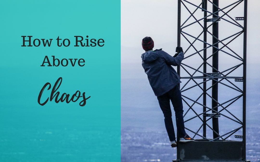 3 Ways to Rise Above Chaos