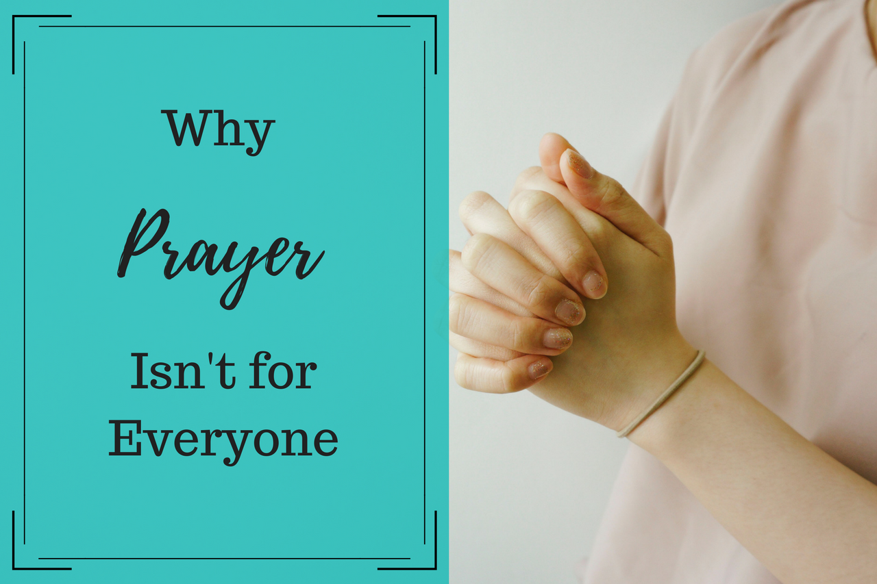 Why Prayer Isn't for Everyone