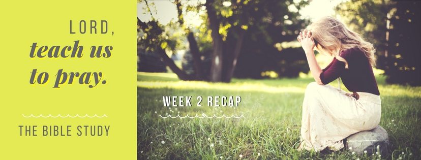 Recap of Week 2 – Lord, Teach Us to Pray