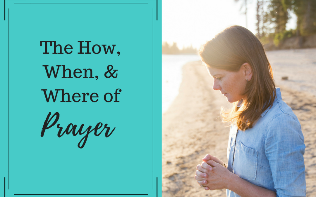The How, When & Where of Prayer
