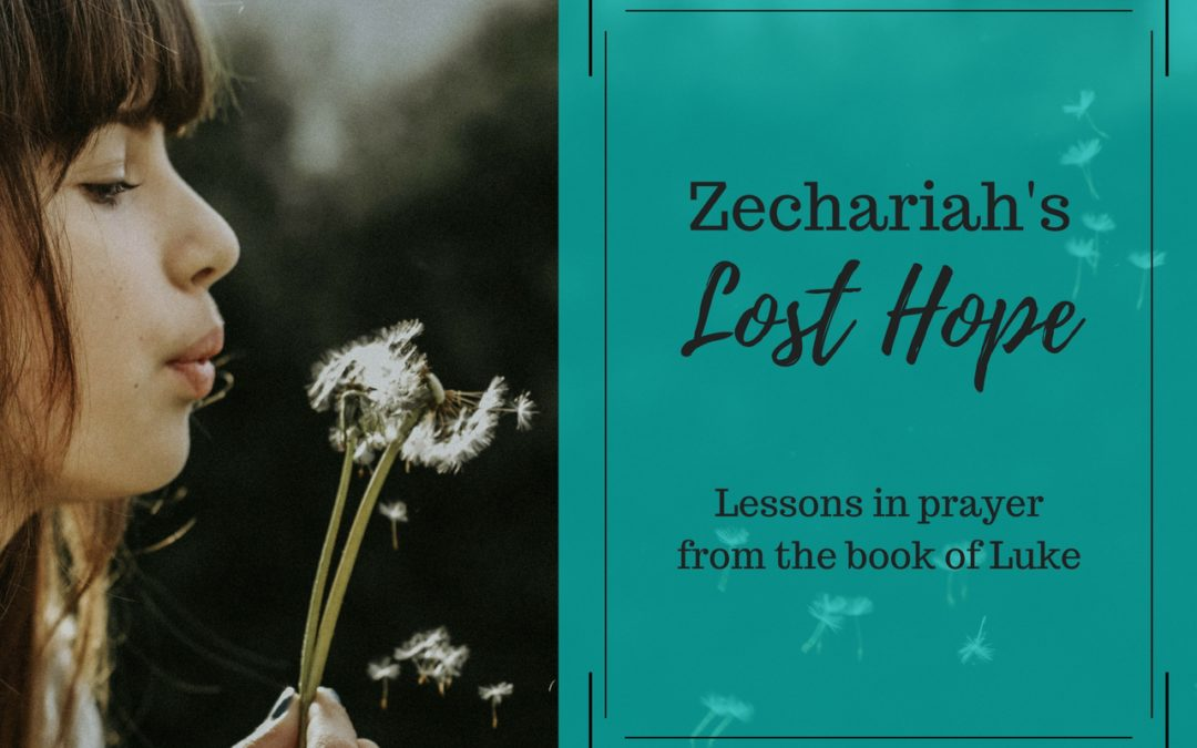 Zechariah's Lost Hope – Lessons in Prayer from the Book of Luke