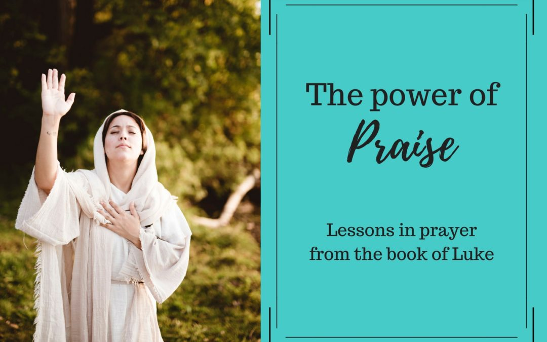 The Power of Praise – Lessons in Prayer from the Book of Luke