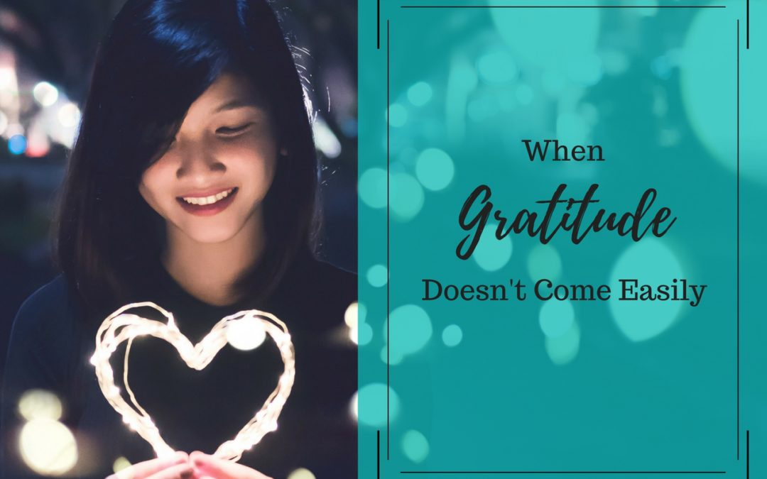When Gratitude Doesn't Come Easily