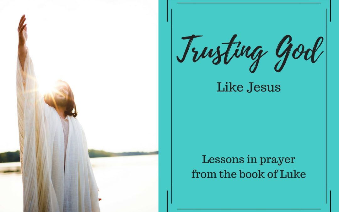 Trusting God – as Jesus Did