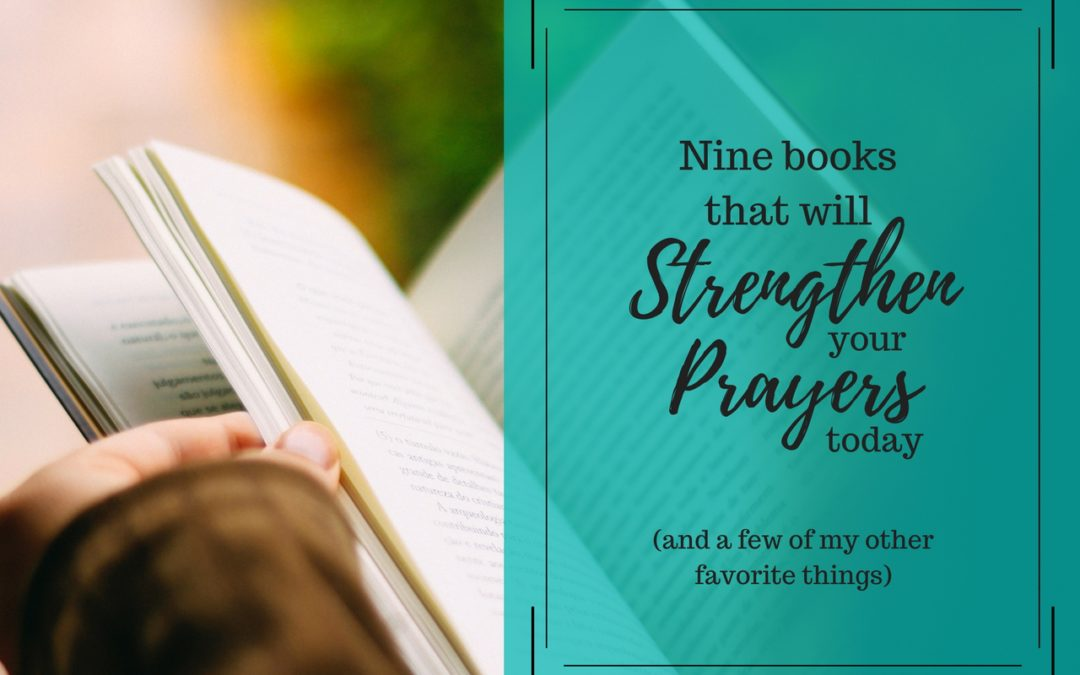 9 Books that will Strengthen Your Prayers Today