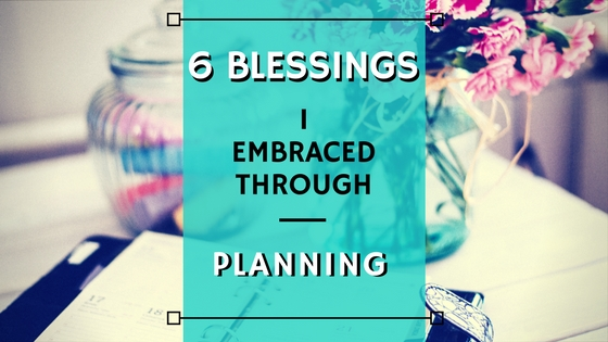 6 Blessings I Embraced Through Planning
