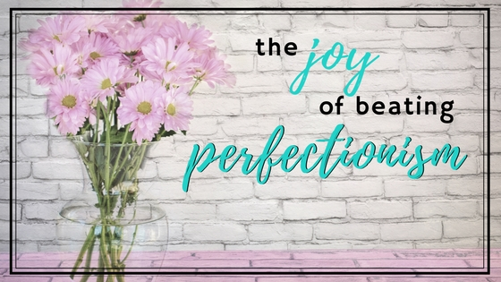The Joy of Beating Perfectionism