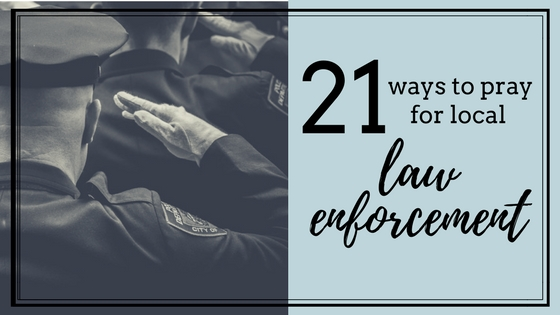 21 Ways to Pray for Law Enforcement