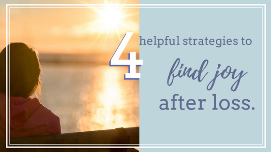 4 Strategies to Help Find Joy After Loss