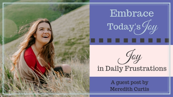 Joy in Daily Frustrations