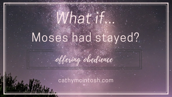 What if Moses had Stayed: Offering Obedience