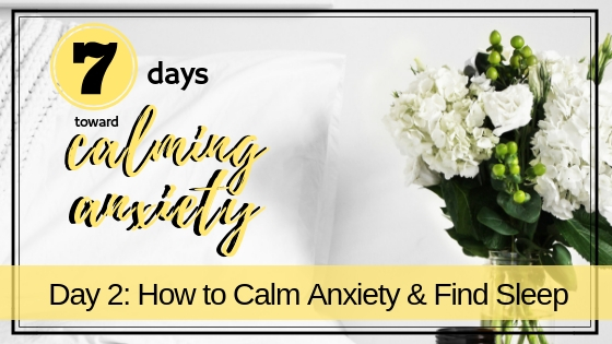 How To Calm Anxiety & Find Sleep