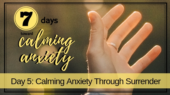 Calm Anxiety Through Surrender