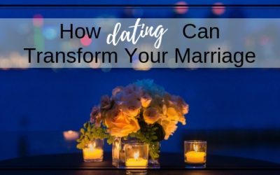 How Dating Can Transform Your Marriage
