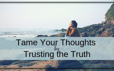 Tame Your Thought Life by Trusting God's Truth