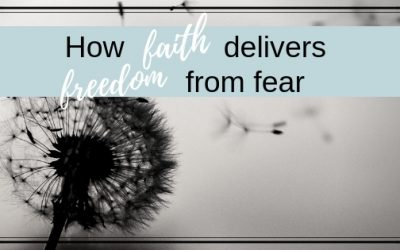 How Faith Delivers Freedom from Fear