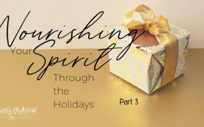 Nourishing Your Spirit During the Holidays: Part 3