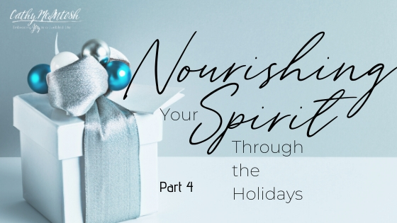 Nourishing Your Spirit Through the Holidays: Part 4