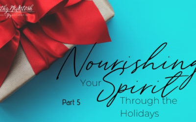 Nourishing Your Spirit During the Holidays: Part 5